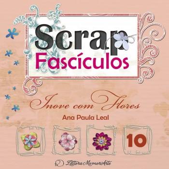 Scrap Fascículos N° 10 - Inove com flores - Ana Paula Leal