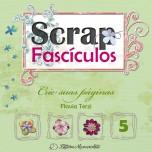 Scrap Fascículos N° 5 - Crie suas páginas - Flávia Terzi