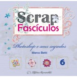 Scrap Fascículos N° 6 - Photoshop e seus segredos - Marco Betti