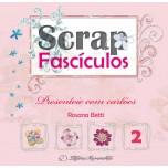 Scrap Fascículos N° 2 - Presentei com cartões - Rosana Betti